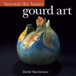 Gourd Art Beyond the Basics David Macfarlane Gourd Art Beyond the Basi